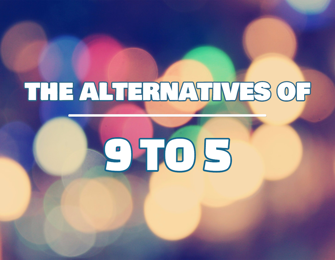 The Alternatives Of 9 To 5