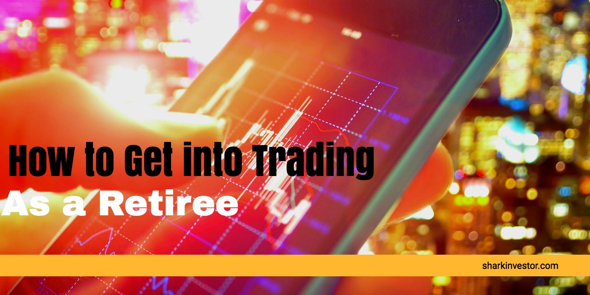 How to Get into Trading As a Retiree